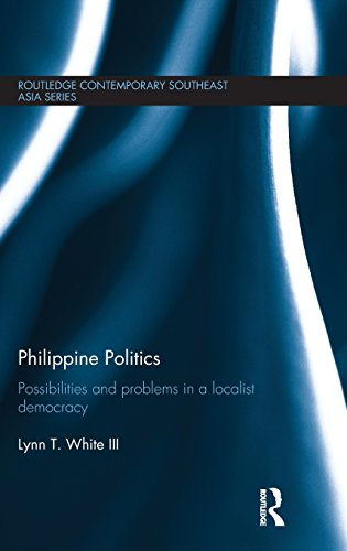 Philippine Politics: Possibilities and Problems in a Localist Democracy (Routledge Contemporary Southeast Asia Series)