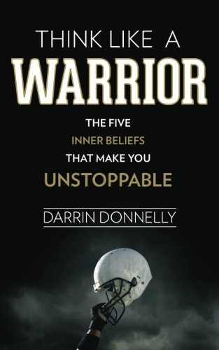 Think Like a Warrior: The Five Inner Beliefs That Make You Unstoppable (Sports for the Soul) (Volume 1) (Books That Make You Think compare prices)