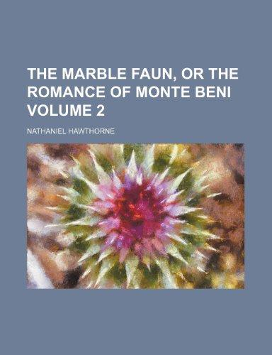 The marble faun, or The romance of Monte Beni Volume 2