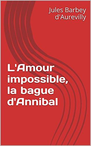 Jules Barbey d'Aurevilly - L'Amour impossible, la bague d'Annibal