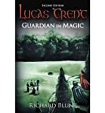 img - for BY Blunt, Richard ( Author ) [{ Lucas Trent: Guardian in Magic, Second Edition By Blunt, Richard ( Author ) Feb - 14- 2012 ( Hardcover ) } ] book / textbook / text book