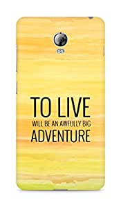 AMEZ to live will be an awfully big adventure Back Cover For Lenovo Vibe P1