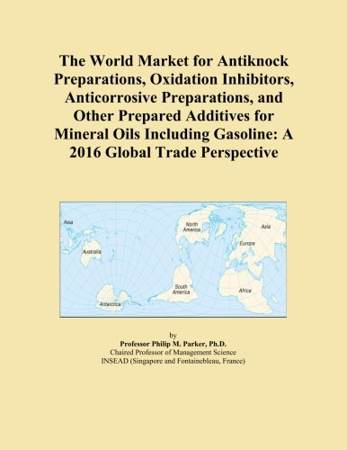 the-world-market-for-antiknock-preparations-oxidation-inhibitors-anticorrosive-preparations-and-othe