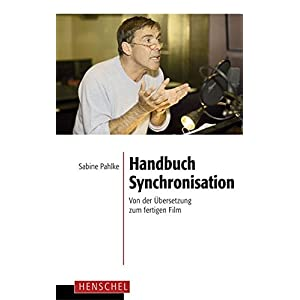 Handbuch Synchronisation: Von der Übersetzung zum fertigen Film