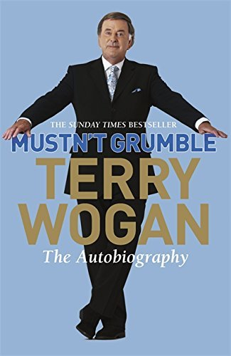 Mustn't Grumble by Sir Terry Wogan OBE (24-May-2007) Paperback PDF