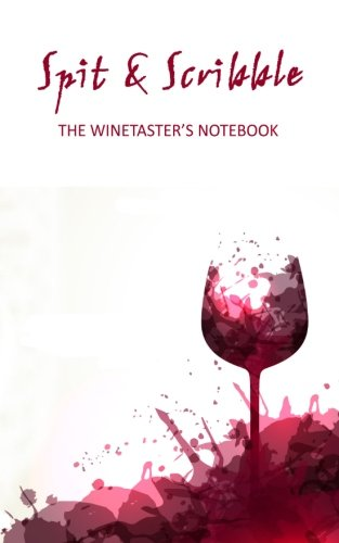 Spit & Scribble: The Winetaster's Notebook by Tom Stevenson