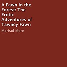 A Fawn in the Forest: The Erotic Adventures of Tawny Fawn (       UNABRIDGED) by Marisol More Narrated by Olivia March