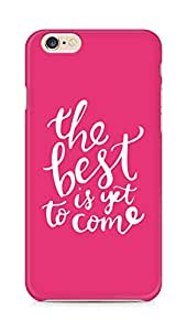 AMEZ the best is yet to come Back Cover For Apple iPhone 6s