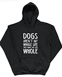 HippoWarehouse Dogs Aren't My Whole Life They Make My Life Whole kids unisex Hoodie hooded top
