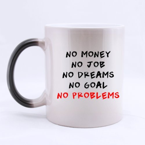 "Ceramic Morphing Mug - Funny Says ""No Money No Job No Dreams No Goal No Problem "" 11 Ounces Heat Sensitive Color Changing Custom Coffee/Tea Mug Magic Gift Choice For Christmas / New Year / Birthday ..."