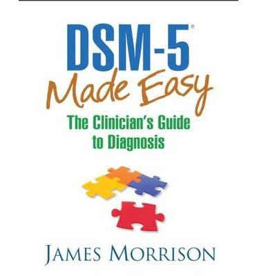 dsm-5-made-easy-the-clinicians-guide-to-diagnosis-author-james-morrison-published-on-may-2014