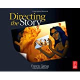 Directing the Story: Professional Storytelling and Storyboarding Techniques for Live Action and Animationby Francis Glebas