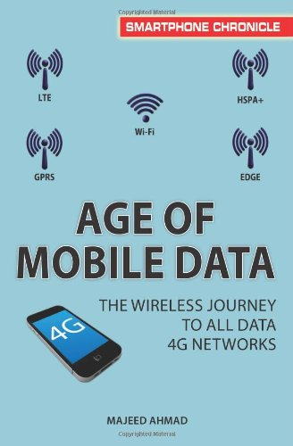 Age Of Mobile Data: The Wireless Journey To All Data 4G Networks (Smartphone Chronicle)