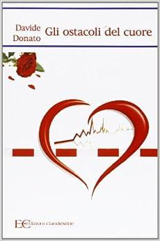 Gli ostacoli del cuore: Davide Donato: 9788895720265