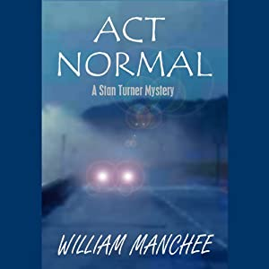 Act Normal: A Stan Turner Mystery | [William Manchee]