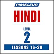 Pimsleur Hindi Level 2, Lessons 16-20: Learn to Speak and Understand Hindi with Pimsleur Language Programs |  Pimsleur