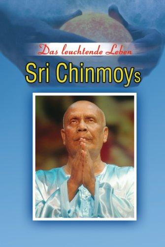 Sri Chinmoy - Das leuchtende Leben Sri Chinmoys