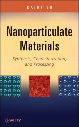 Nanoparticulate Materials: Synthesis, Characterization, And Processing