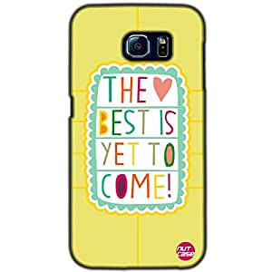 Designer Samsung Galaxy S6 G9200 Case Cover Nutcase-The Best Is Yet To Come