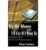 img - for [ It's My Money and I'll Cry If I Want to: Trying to Survive the Vast Left-Wing Conspiracy By Carlsen, Glen ( Author ) Paperback 2000 ] book / textbook / text book
