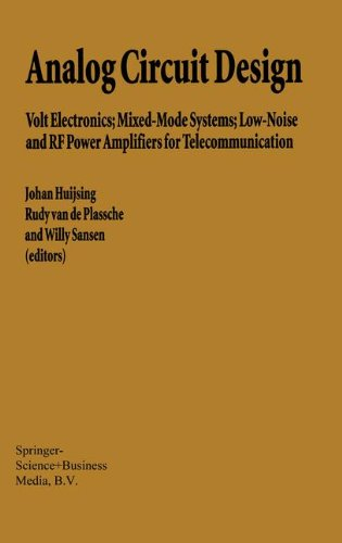 Analog Circuit Design: Volt Electronics; Mixed-Mode Systems; Low-Noise And Rf Power Amplifiers For Telecommunication