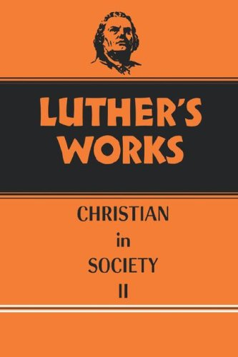 The Christian in Society, Vol. 2 (Luther's Works, Vol. 45) (Luther's Works (Augsburg))