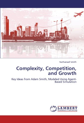 Complexity, Competition, and Growth: Key Ideas from Adam Smith, Modeled Using Agent-Based Simulation