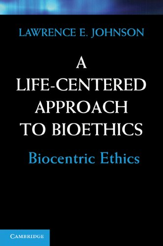 A Life-Centered Approach to Bioethics: Biocentric Ethics