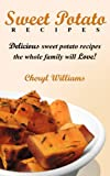 Sweet Potato Recipes: Delicious Sweet Potato Recipes The Whole Family Will Love!