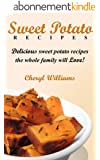 Sweet Potato Recipes: Delicious Sweet Potato Recipes The Whole Family Will Love! (English Edition)