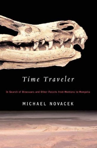 Michael Novacek - Time Traveler: In Search of Dinosaurs and Other Fossils from Montana to Mongolia