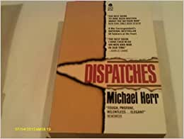 michael herr dispatches 2016-6-25  michael herr, the author and oscar-nominated screenwriter who viscerally documented the ravages of the vietnam war through his classic nonfiction novel dispatches and through such films as apocalypse now and full metal jacket, died after a long illness.