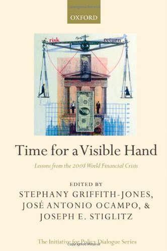Time for a Visible Hand: Lessons from the 2008 World Financial Crisis (Initiative for Policy Dialogue)