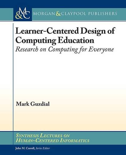 Learner-Centered Design of Computing Education: Research on Computing for Everyone (Synthesis Lectures on Human-Centered Informatics)