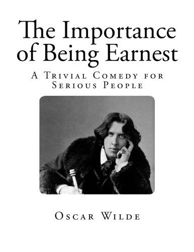 The Importance of Being Earnest: A Trivial Comedy for Serious People (Large Format Edition)