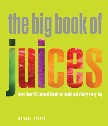 The Big Book of Juices: More Than 400 Natural Blends for Health and Vitality Every Day (Juicer Books Recipes compare prices)