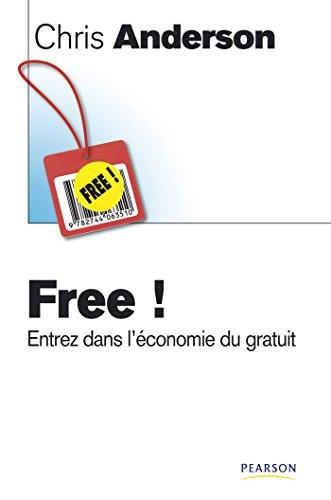 Free !: Entrez dans l'économie du gratuit