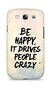 AMEZ be happy it drives people crazy Back Cover For Samsung Galaxy S3 Neo