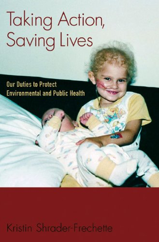 Kristin Shrader-Frechette - Taking Action, Saving Lives : Our Duties to Protect Environmental and Public Health