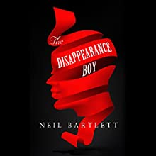 The Disappearance Boy (       UNABRIDGED) by Neil Bartlett Narrated by Neil Bartlett