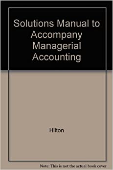 solution to managerial accounting ronald w hilton seventh edition Instant download managerial accounting creating value in a dynamic business environment 11th edition by ronald w hilton – solution manual managerial accounting creating value in a dynamic.