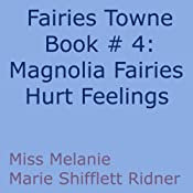 Magnolia Fairy's Hurt Feelings: Fairies Towne, Book 4 | [Melanie Marie Shifflett Ridner]