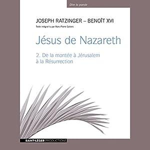 Jésus de Nazareth - De la montée à Jérusalem à la Résurrection | Livre audio