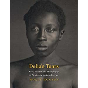 Delia's Tears : Race, Science, and Photography in Nineteenth-Century America