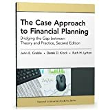 The Case Approach to Financial Planning: Bridging the Gap between Theory and Practice, Second Edition [Paperback] [2012] 2 Ed. John E. Grable PhD CFP® RFC, Derek D. Klock MBA, Ruth H. Lytton PhD