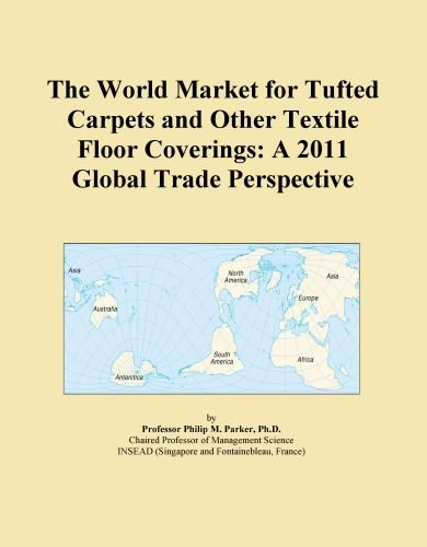 The World Market for Tufted Carpets and Other Textile Floor Coverings: A 2011 Global Trade Perspective