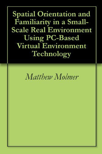 Spatial Orientation and Familiarity in a Small-Scale Real Environment Using PC-Based Virtual Environment Technology PDF