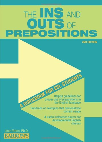 The Ins and Outs of Prepositions: A Guidebook for ESL Students