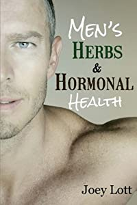 Men's Herbs and Hormonal Health: Testosterone, BPH, Alopecia, Adaptogens, Prosta from CreateSpace Independent Publishing Platform