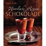 """Himmlische Rezepte mit Schokoladevon """"Maxine Clark"""""""